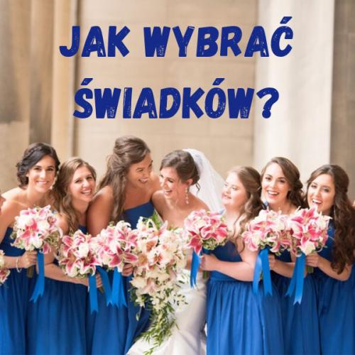Jak wybrać świadków na ślub?